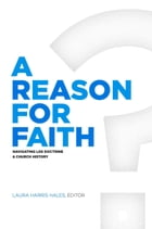 A Reason for Faith: Navigating LDS Doctrine and Church History by Laura Harris Hales