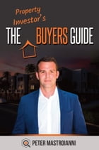 The Property Investor's Buyers Guide by Peter Mastroianni