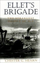 Ellet's Brigade: The Strangest Outfit of All by Chester G. Hearn