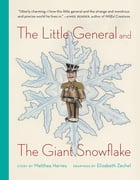 The Little General and the Giant Snowflake by Matthea Harvey