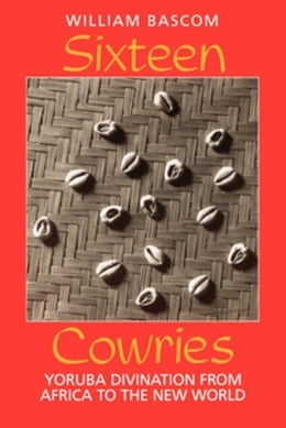 Book Sixteen Cowries: Yoruba Divination from Africa to the New World by Bascom, William W.