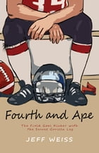 Fourth and Ape: The Field Goal Kicker with the Secret Gorilla Leg by Jeff Weiss