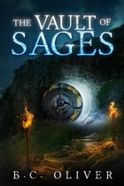The Vault of Sages by B.C. Oliver