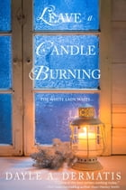 Leave a Candle Burning by Dayle A. Dermatis