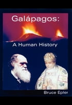 Galápagos: A Human History by Bruce Epler