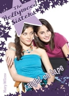 The Hollywood Sisters: Caught on Tape by Mary Wilcox