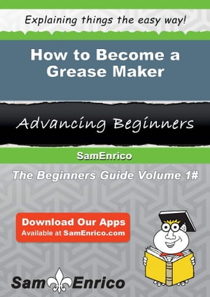 How to Become a Grease Maker: How to Become a Grease Maker by Kory Pridgen
