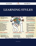 Learning Styles 81 Success Secrets - 81 Most Asked Questions On Learning Styles - What You Need To Know