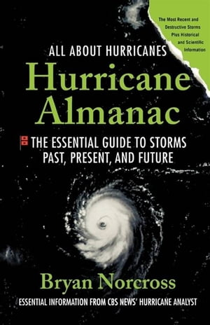 Hurricane Almanac The Essential Guide to Storms Past,  Present,  and Future