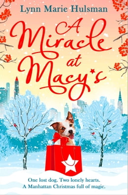 Book A Miracle at Macy's: There's only one dog who can save Christmas by Lynn Marie Hulsman