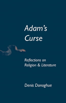 Book Adam's Curse: Reflections on Religion and Literature by Denis Donoghue