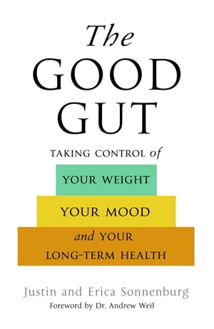 The Good Gut Taking Control of Your Weight,  Your Mood,  and Your Long Term Health