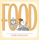 Food: A Celebration of One of the Four Basic Guilt Groups by Cathy Guisewite