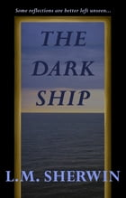 The Dark Ship by L.M. Sherwin