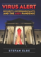Virus Alert: Security, Governmentality, and the AIDS Pandemic by Stefan Elbe