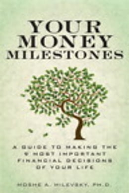 Book Your Money Milestones: A Guide to Making the 9 Most Important Financial Decisions of Your Life: A… by Moshe A. Milevsky Ph.D.