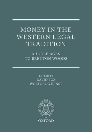 Money in the Western Legal Tradition Middle Ages to Bretton Woods