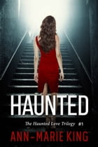 Haunted (The Haunted Love Trilogy Book 1) by Ann-Marie King