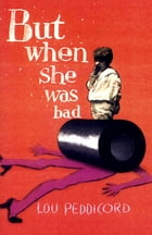 But When She Was Bad: A Novel by Lou Peddicord