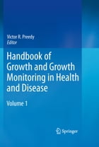 Handbook of Growth and Growth Monitoring in Health and Disease by Victor R. Preedy