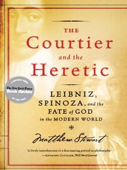 Book The Courtier and the Heretic: Leibniz, Spinoza, and the Fate of God in the Modern World by Matthew Stewart