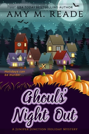 Ghouls' Night Out: The Juniper Junction Holiday Mystery Series, #4 by Amy M. Reade