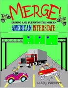 MERGE: Driving and Surviving the American Interstate by ALAN J. CORBETT