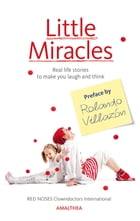 Little Miracles: Real life stories to make you laugh and think. Preface by Rolando Villazón by RED NOSES Clowndoctors International