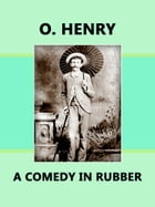 A Comedy in Rubber by O. Henry