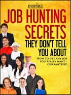 Job Hunting Secrets They Don't Tell You About: How To Get Any Job You Really Want - Guaranteed! by Wayne c. Robinson