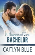 It Happened One Bachelor by Caitlyn Blue