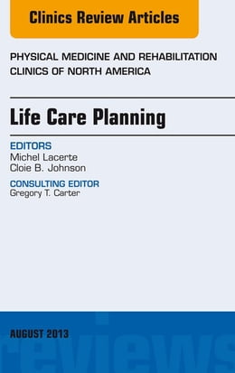 Book Life Care Planning, An Issue of Physical Medicine and Rehabilitation Clinics, by Michel Lacerte