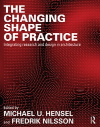 The Changing Shape of Practice: Integrating Research and Design in Architecture