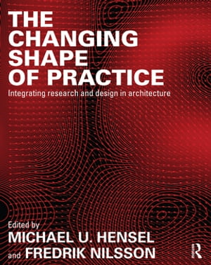 The Changing Shape of Practice Integrating Research and Design in Architecture