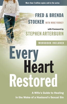 Book Every Heart Restored: A Wife's Guide to Healing in the Wake of a Husband's Sexual Sin by Stephen Arterburn