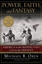 Power, Faith, and Fantasy: America in the Middle East: 1776 to the Present by Michael B. Oren