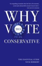 Why Vote Conservative 2015: The Essential Guide