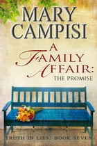 A Family Affair: The Promise: Truth in Lies: Book Seven by Mary Campisi