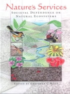 Nature's Services: Societal Dependence On Natural Ecosystems by Gretchen Daily