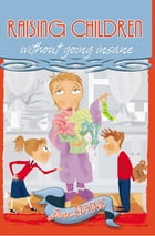 Raising Children Without Going Insane by Jane Evans
