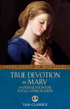 True Devotion to Mary: With Preparation for Total Consecration by St. Louis de Montfort