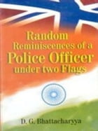 Random Reminiscences of a Police Officer under Two Flags by D. G. Bhattacharya