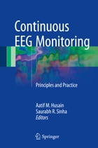 Continuous EEG Monitoring: Principles and Practice by Aatif M. Husain