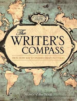 The Writer's Compass: From Story Map to Finished Draft in 7 Stages From Story Map to Finished Draft in 7 Stages