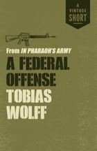 A Federal Offense: from In Pharaoh's Army by Tobias Wolff