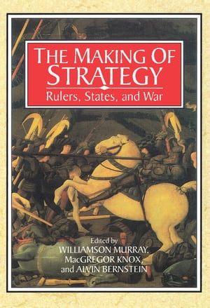 The Making of Strategy Rulers,  States,  and War