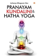 Pranayam, Kundalini and Hatha Yoga by Acharya Bhagwan Dev