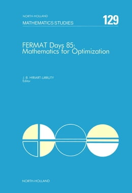 Book Fermat Days 85: Mathematics for Optimization by Hiriart-Urruty, J.-B.
