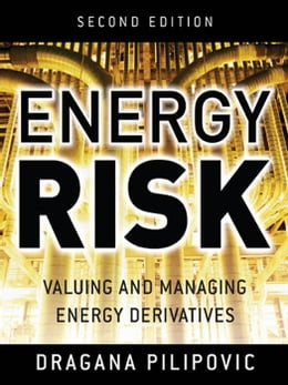 Book Energy Risk: Valuing and Managing Energy Derivatives by Pilipovic, Dragana
