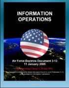 Air Force Doctrine Document 3-13: Information Operations, Network Warfare, Electronic Warfare (EW), Information, Air and Space Superiority, Integrated by Progressive Management
